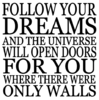 Follow your dreams and the universe will open doors..