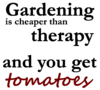Gardening is cheaper than..
